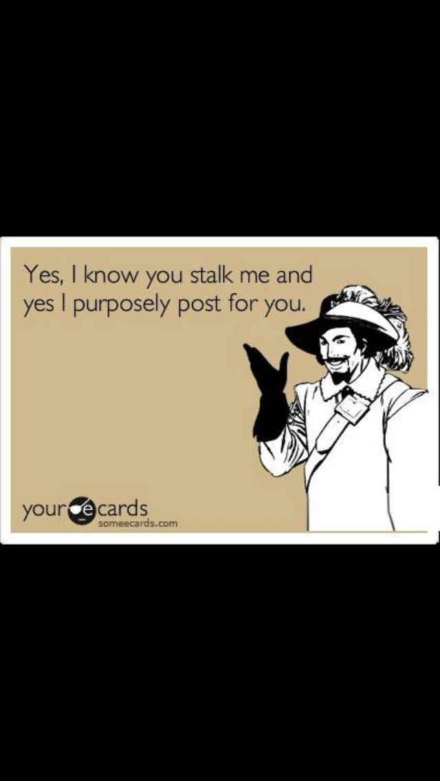 I know your stalking me! | Ex wife quotes, Wife quotes, Ex ...