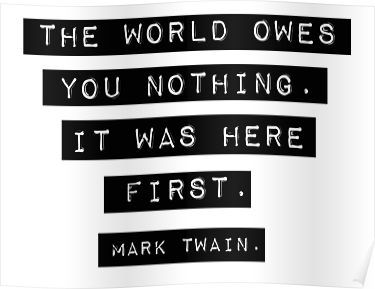 The World Owes You Nothing Mark Twain Poster By Quotation Park In