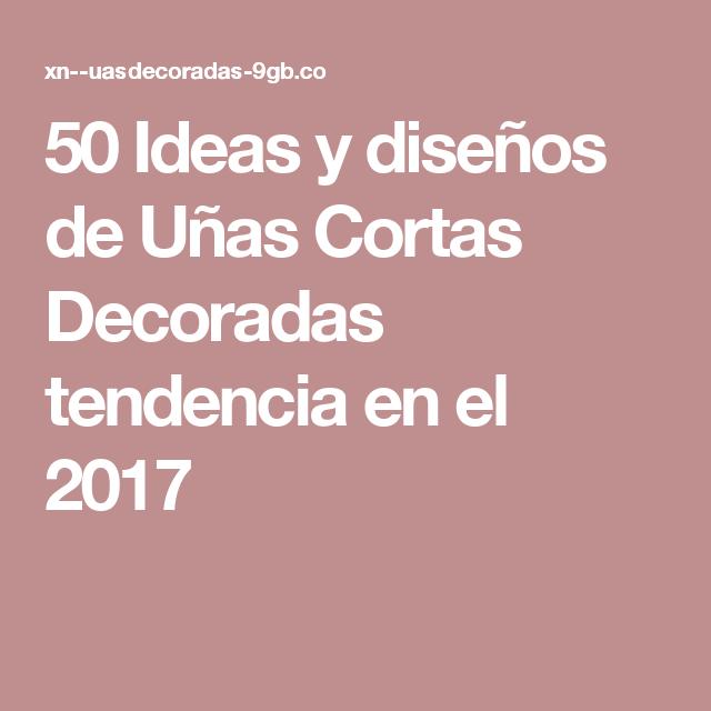 50 Ideas y diseños de Uñas Cortas Decoradas tendencia en el 2017