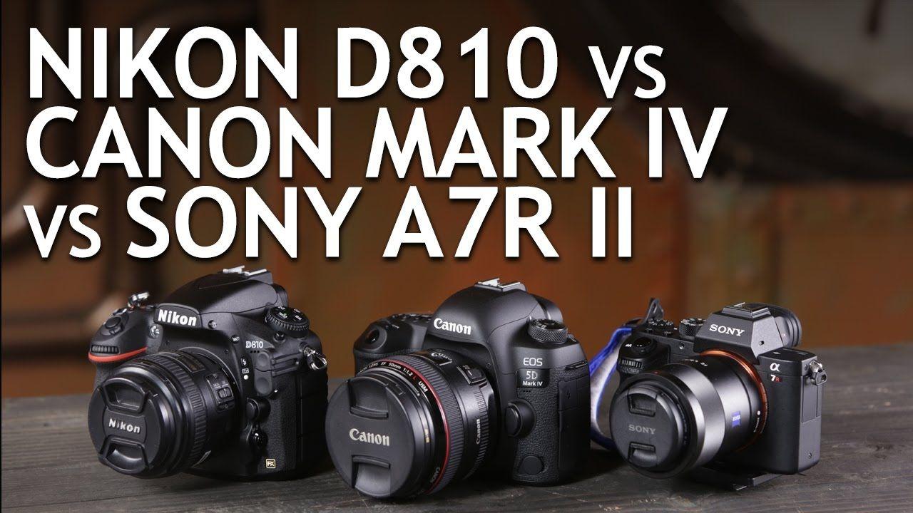 Camera Comparison Nikon D810 Canon 5d Mark Iv Sony A7r Ii