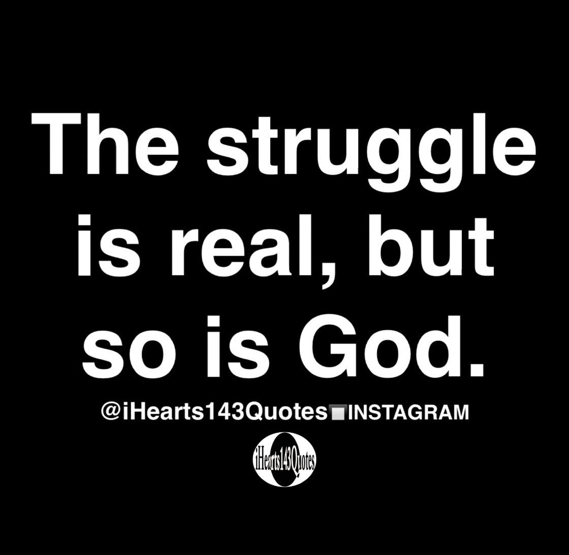 The struggle is real, but so is God - Quotes