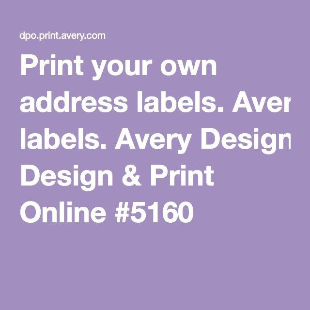 Print Your Own Address Labels Avery Design Print Online 5160 Print Design Avery Labels Print