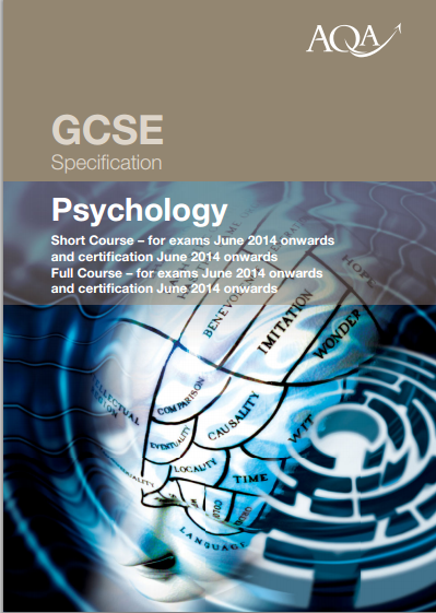 AQA Psychology GCSE (4180) Specification. Exam June 2016 onwards. http://filestore.aqa.org.uk/subjects/AQA-4180-W-SP-14.PDF