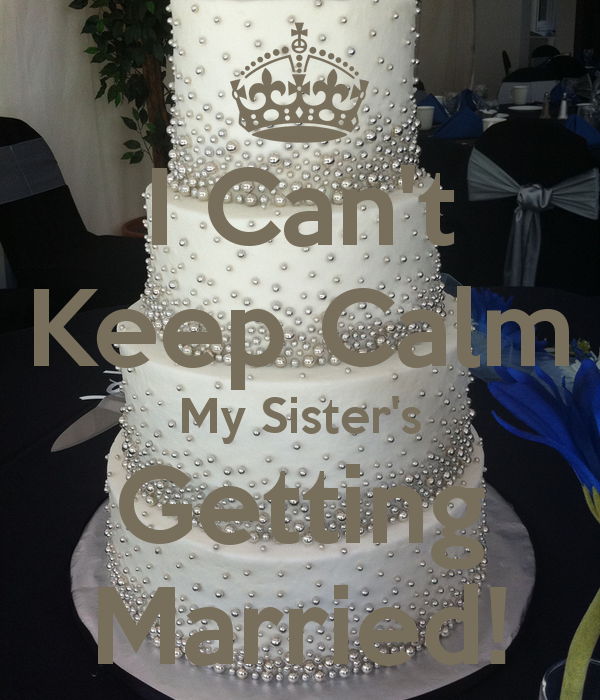 My Sisters Wedding: I Can't Keep Calm My Sister's Getting Married!