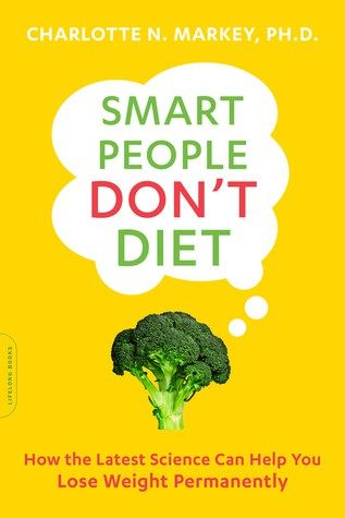 Good News to people who love to read an ebook of Smart People Don't Diet: How the Latest Science Can Help You Lose Weight Permanently by Charlotte Markey. Now you can get access of full pages for free.  This book content can easy access on PC, Tablet or Iphone. So, you can read it anywhere and anytime.  go here : http://tinyurl.com/hteonyf  ( Copy and paste link above on your browser when you interest to read it)