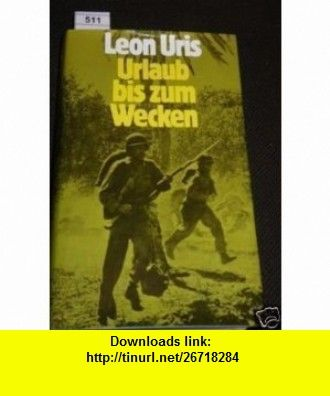 URLAUB BIS ZUM WECKEN LEON URIS ,   ,  , ASIN: B0000BOTNE , tutorials , pdf , ebook , torrent , downloads , rapidshare , filesonic , hotfile , megaupload , fileserve