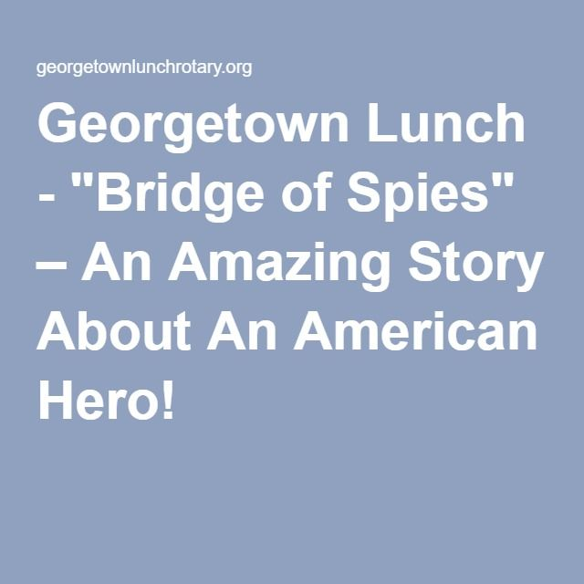 """Georgetown Lunch - """"Bridge of Spies"""" – An Amazing Story About An American Hero!"""