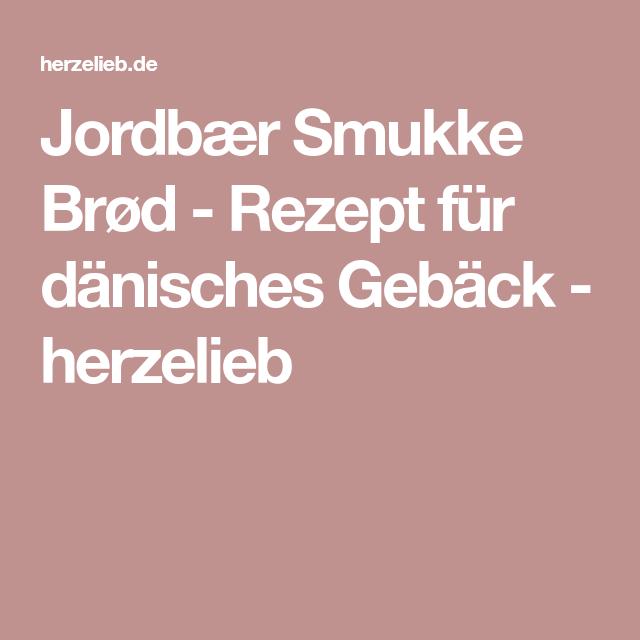 Soft Bröd Rezept : jordb r smukke br d rezept d nischer kuchen geb ck und rezepte ~ Watch28wear.com Haus und Dekorationen