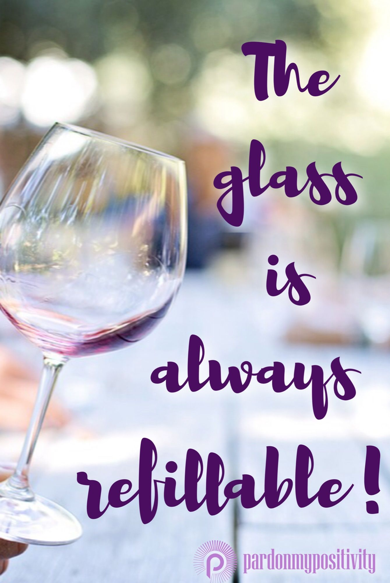 The Glass Is Always Refillable Its Neither Half Empty Or Half