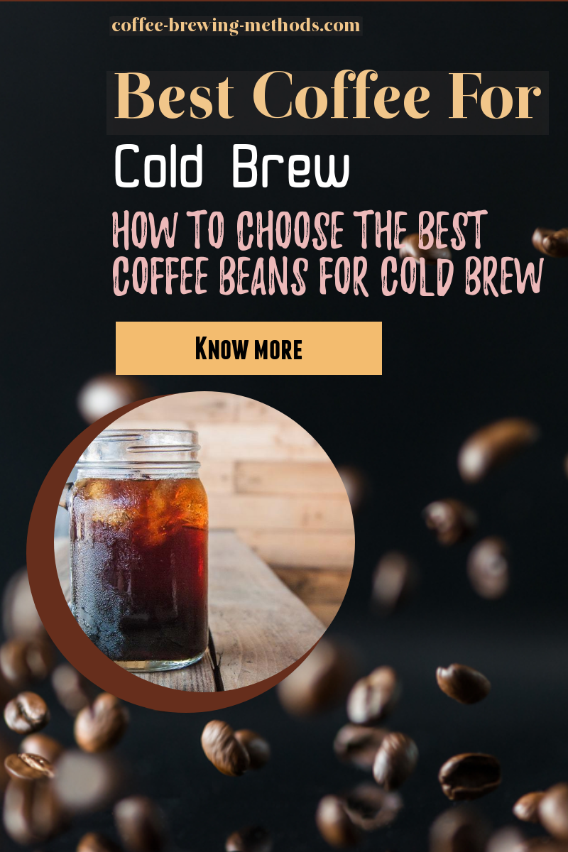Best Coffee for Cold Brew, Best Coffee Beans for Cold Brew