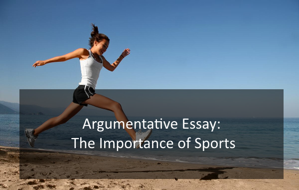 Argumentative Essay The Importance of Sports http//www
