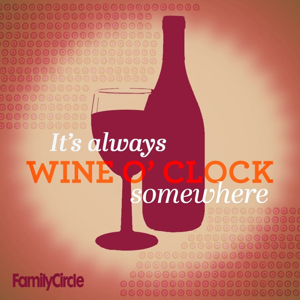 Pin By Family Circle Magazine On Words Of Wisdom Just Wine Words Funny Quotes