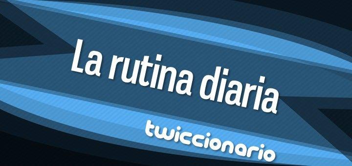 En esta edición de Twiccionario leemos unos tuits sobre la rutina diaria.