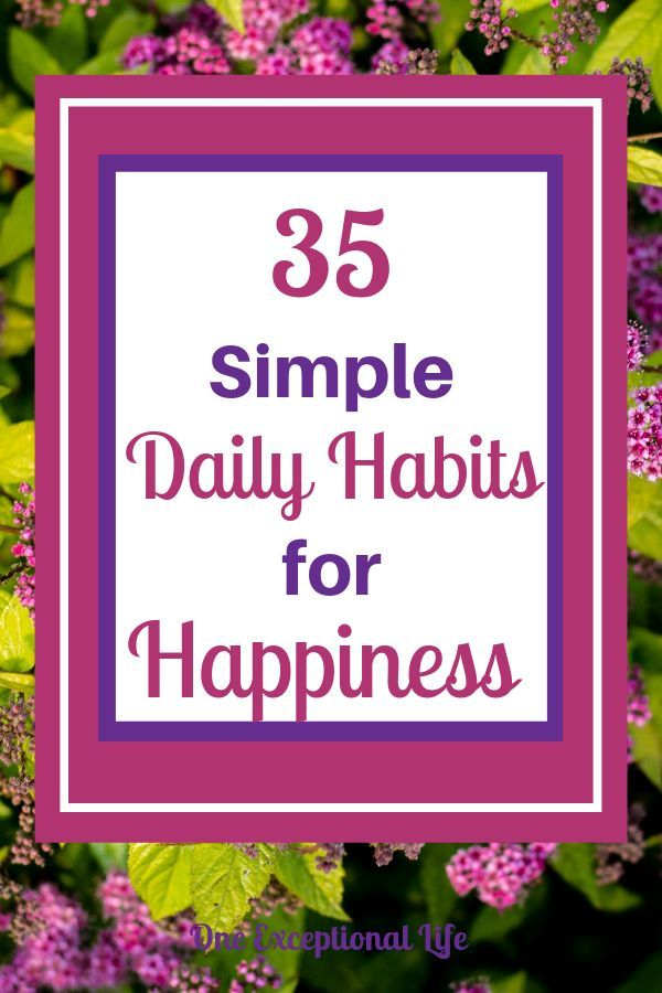 35 Simple Daily Habits for Happiness in Life - Choose happiness daily In a world filled with negati