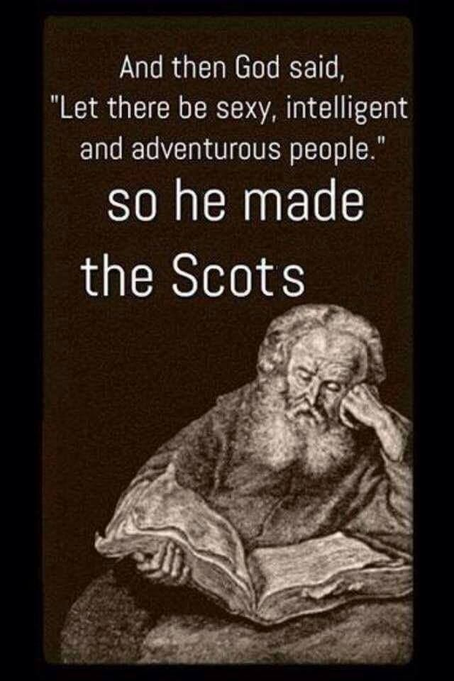 Aye, the good Lord and Scots, Celts, Vikings & everyone else too of course....