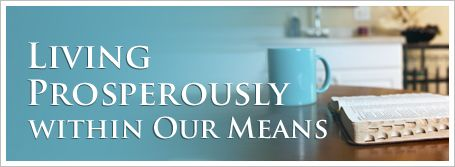 """great article an reminder!! """"Living prosperously within our means"""""""