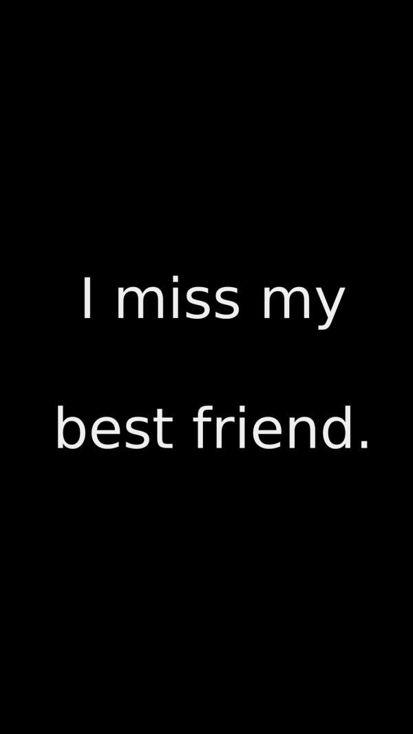 I Miss My Best Friend Best Friends Are Always A Part Of You