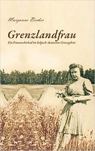 Grenzlandfrau: Ein Frauenschicksal im belgisch-deutschen Grenzgebiet eBook: Maryanne Becker: Amazon.de: Kindle-Shop