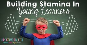 Building Stamina In Young Learners! Tips for helping children with reading, writing, sitting, and listening! - Kreative in Life