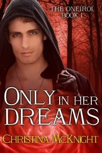 Only In Her Dreams (The Oneiroi Series Book 1) by Christina McKnight