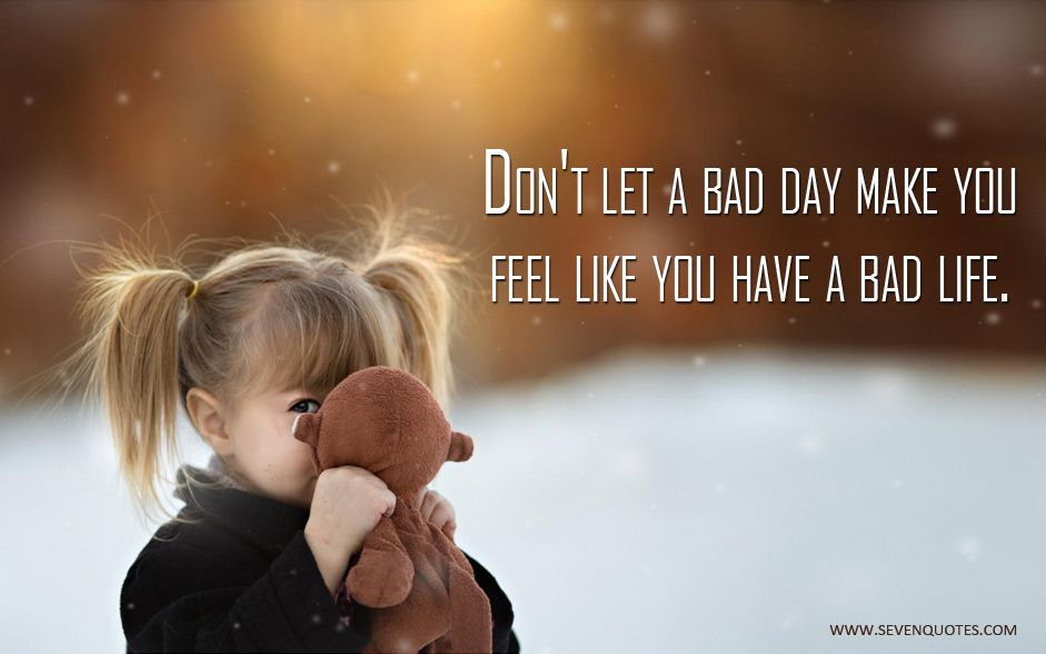 Don T Let A Bad Bad Day Quotes Adorable Quotes Bad Life