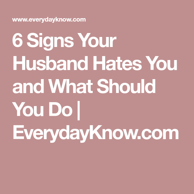 Signs that your husband hates you