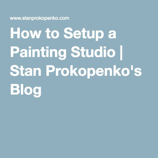 How to Setup a Painting Studio | Stan Prokopenko's Blog