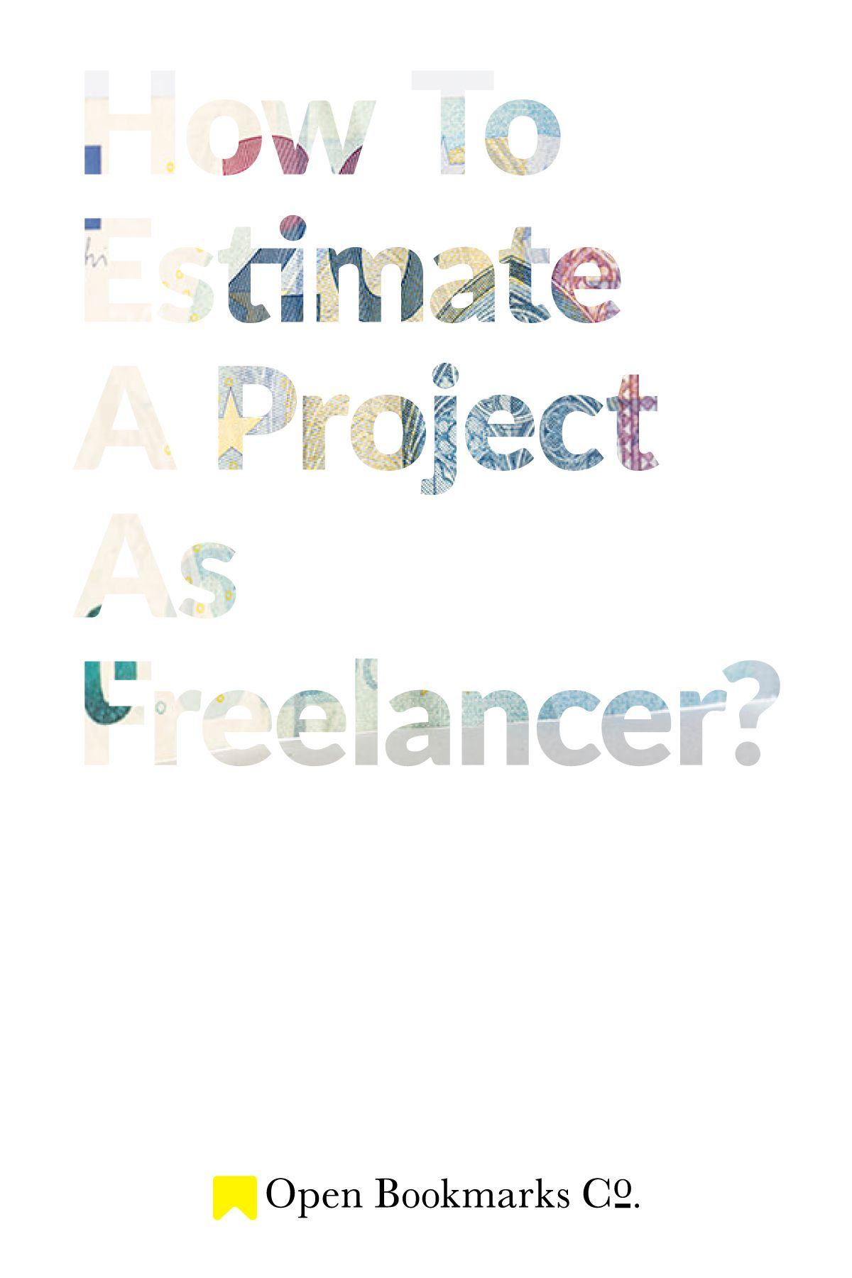 How To Estimate A Project As Freelancer Freelance Graphic Design Freelance Web Design Graphic Design Projects