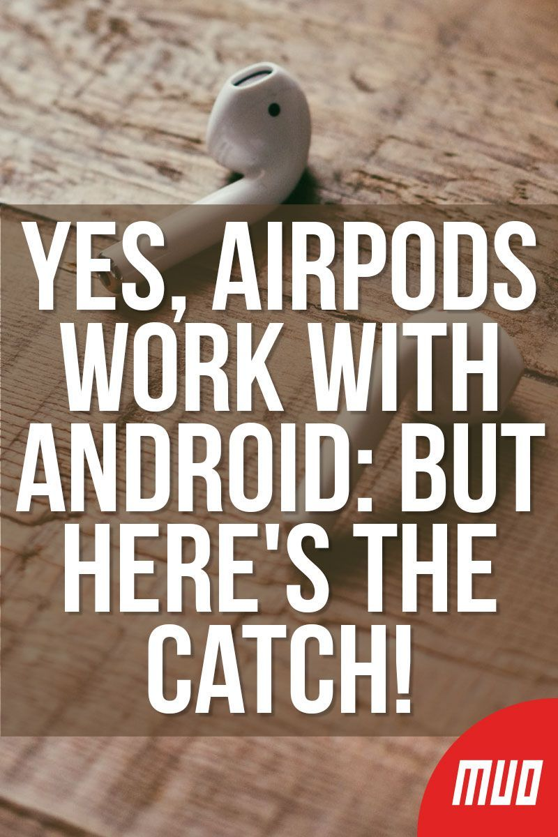 Yes Airpods Work With Android But Here S The Catch In 2020 Android Switch Phone Android Tablets