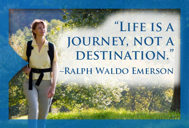 Life Is A Journey Not A Destination Ralph Waldo Emerson Employee Assistance Programs Behavioral Health Life Is A Journey