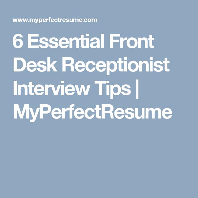 6 Essential Front Desk Receptionist Interview Tips Myperfectresume Interview Tips Job Interview Tips Job Interview Advice