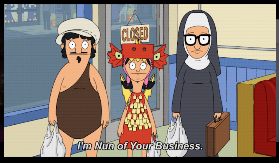 Halloween 2020 Plot Twist Nun of your business in 2020 | Bobs burgers, Halloween episodes