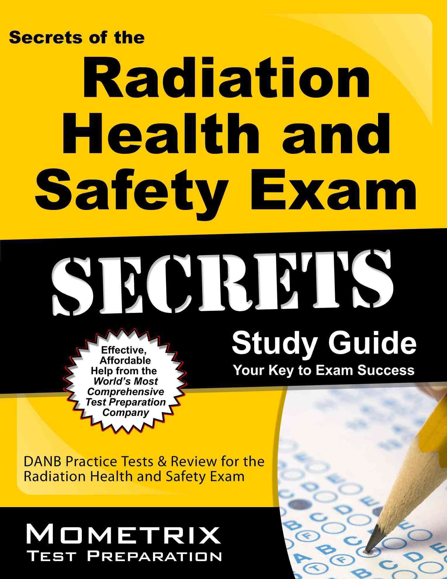 Secrets Of The Radiation Health Safety Exam Danb Test Review For