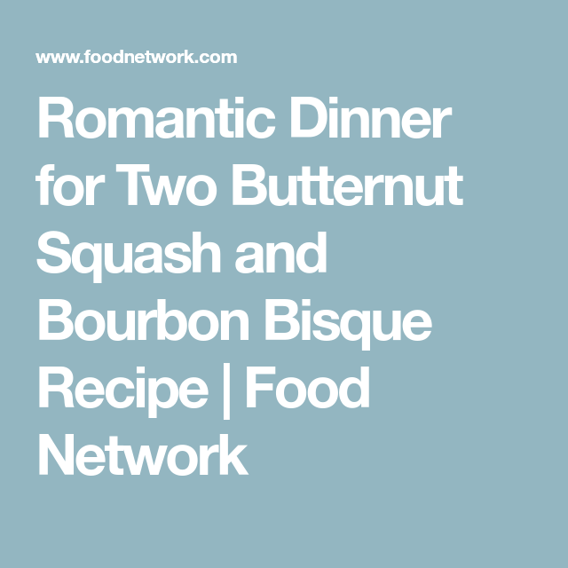 Romantic dinner for two butternut squash and bourbon bisque receta forumfinder Images