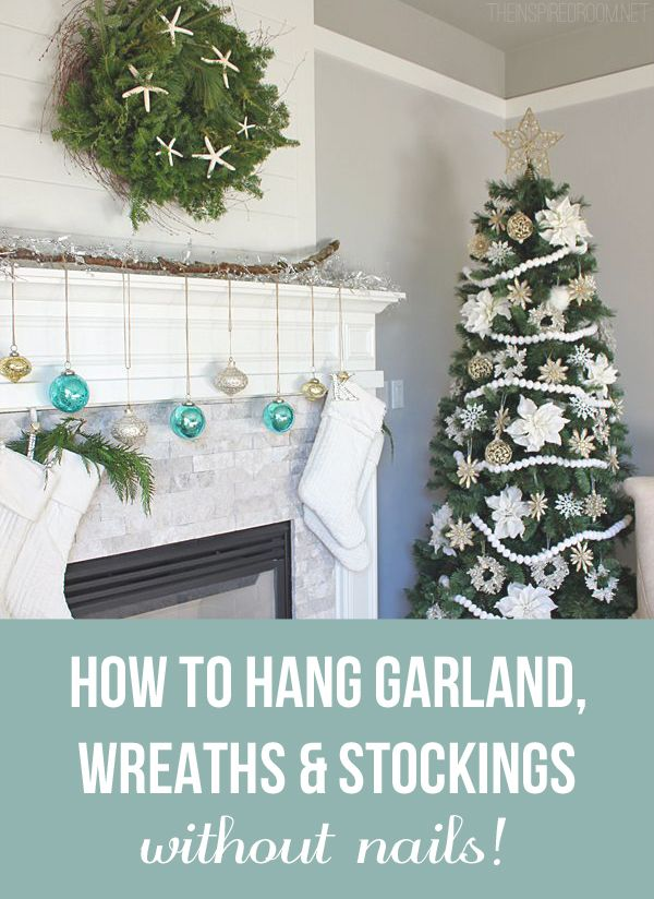 Tips For How To Hang Garland Wreaths And Stockings Without Nails Christmas Garland Hanging Christmas Stockings Hanging Christmas Lights