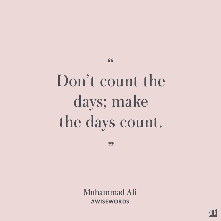 """Make Your Day Count Quotes: """"Don't Count The Days; Make The Days Count."""""""