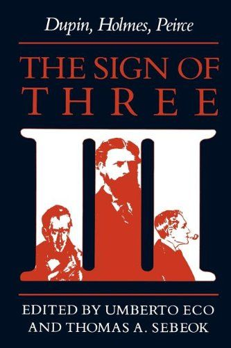 The Sign Of Three Dupin Holmes Peirce Advances In Semiotics