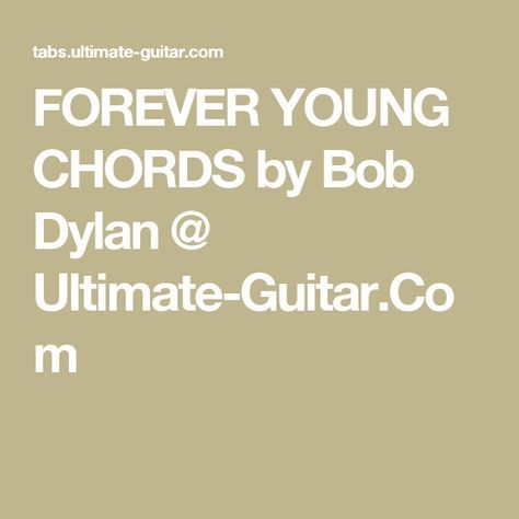 Forever Young Chords By Bob Dylan Ultimate Guitar 4 And 6