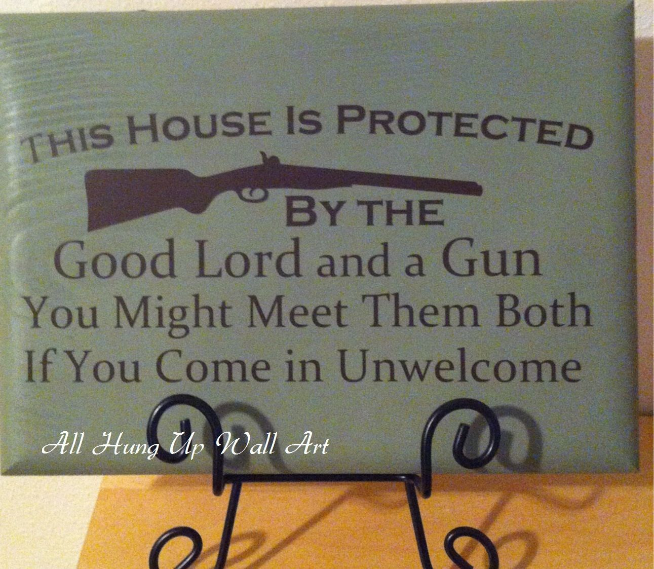 This house is protected by the good lord and a gun you might meet them