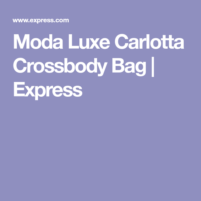 Moda Luxe Carlotta Crossbody Bag   Express   Products in 2018 ... fc0f06cd11