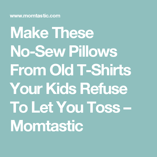 Make These No-Sew Pillows From Old T-Shirts Your Kids Refuse To Let You Toss – Momtastic