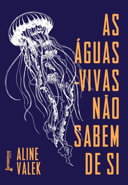 As águas-vivas não sabem de si - Aline Valek (2016)