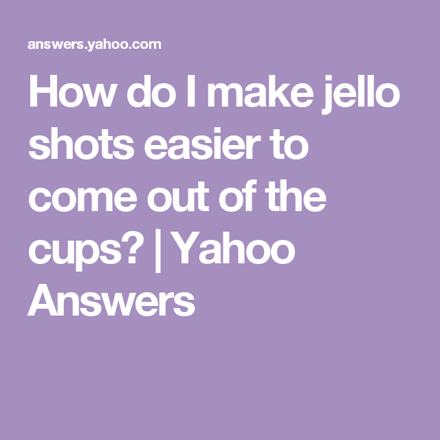b0f5b04842f099 How do I make jello shots easier to come out of the cups