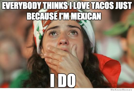 Funny Meme Mexican : You don't have to be mexican to love tacos! memes pinterest
