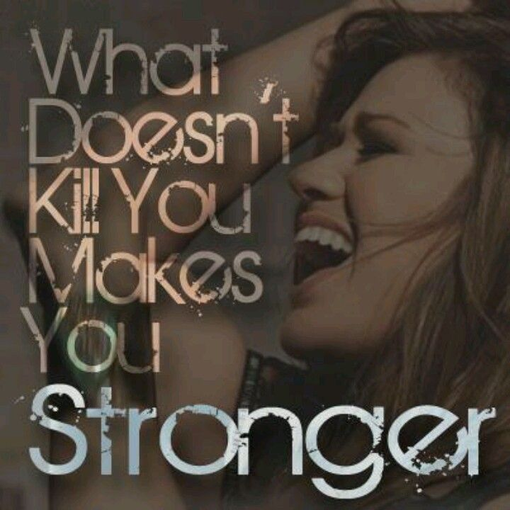 What Doesn T Kill You Makes You Stronger Kelly Clarkson Soundtrack To My Life Lyric Quotes Kelly Clarkson