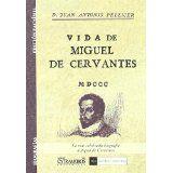Vida de Miguel de Cervantes Saavedra / por D. Juan Antonio Pellicer