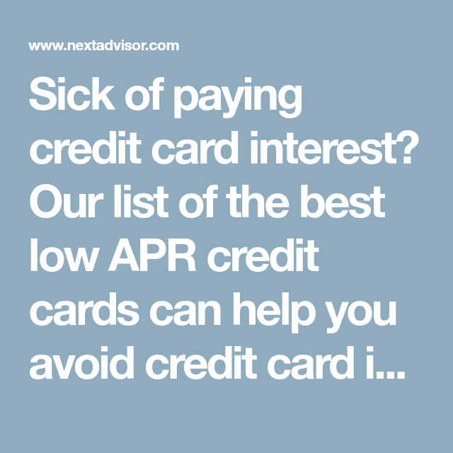 Sick Of Paying Credit Card Interest Our List Of The Best Low Apr