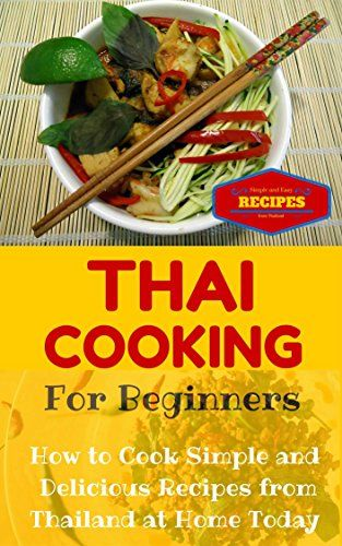 Thai cooking easy thai recipes for beginners simple asian recipes thai cooking easy thai recipes for beginners simple asian recipes for starters thai food for dummies simple thai dishes at home book forumfinder Choice Image