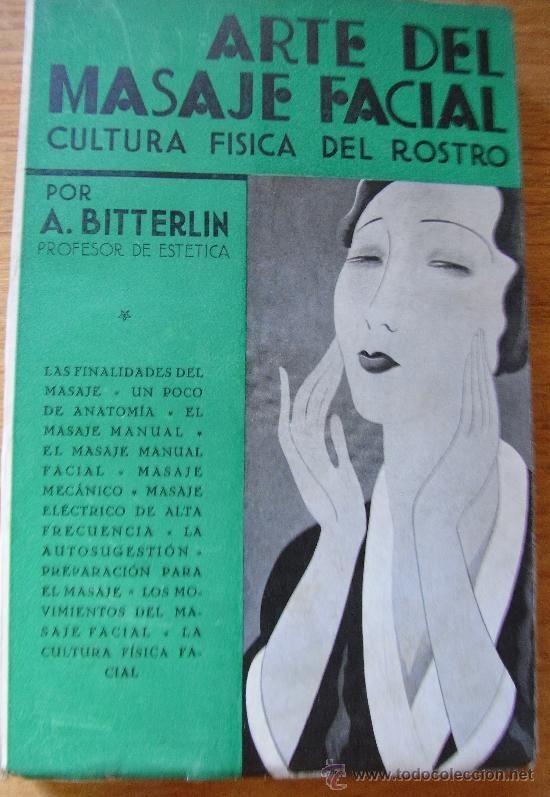 ARTE DEL MASAJE FACIAL. Cultura física del rostro – A. BITTERLIN, A. . 1932