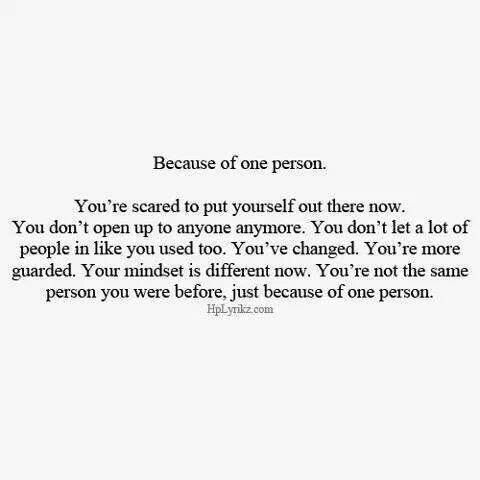 Because Of One Person Youre Not The Same Anymore Sayings